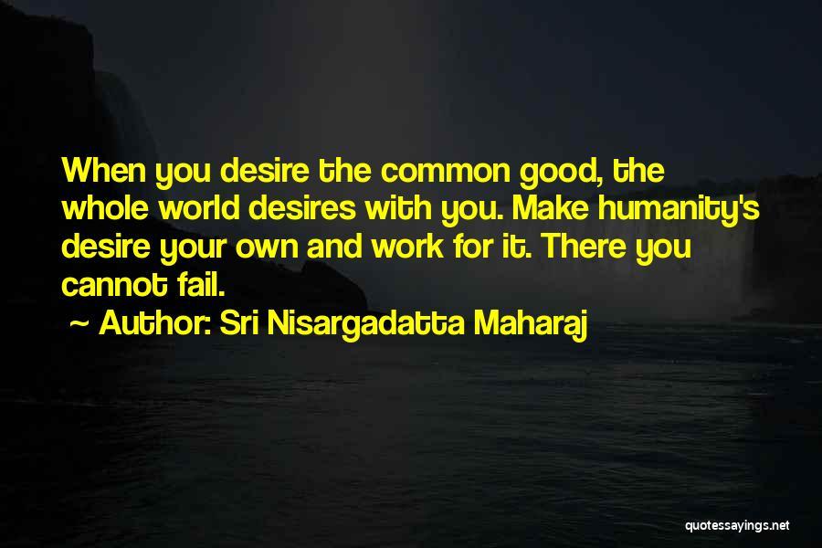 Common Humanity Quotes By Sri Nisargadatta Maharaj