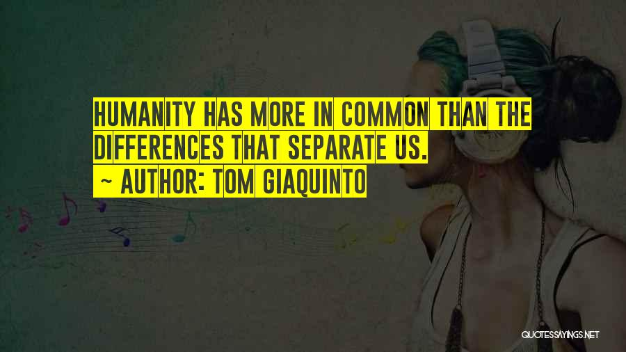Common Humanity Quotes By Tom Giaquinto