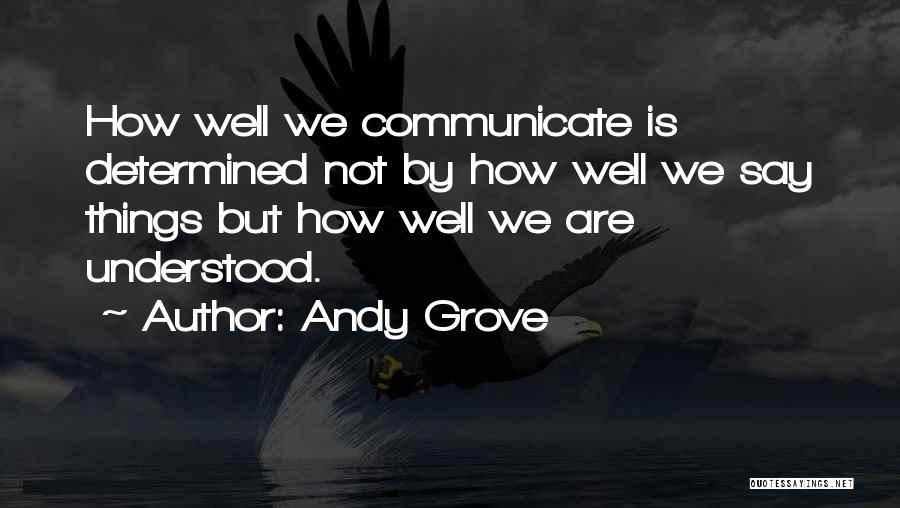 Communicate Well Quotes By Andy Grove