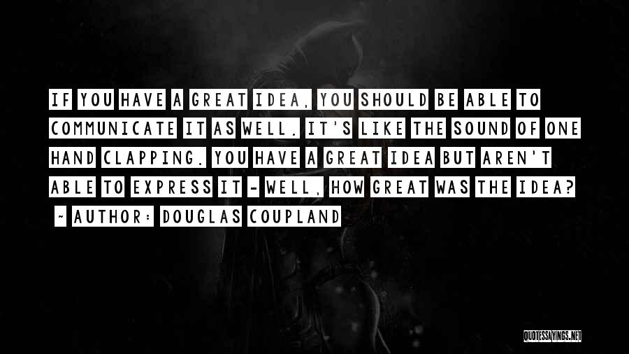 Communicate Well Quotes By Douglas Coupland