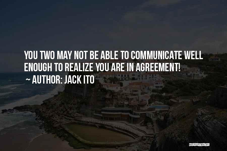 Communicate Well Quotes By Jack Ito