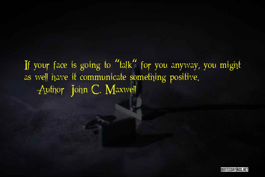 Communicate Well Quotes By John C. Maxwell