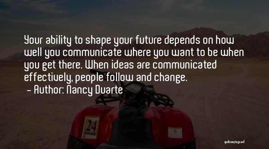 Communicate Well Quotes By Nancy Duarte