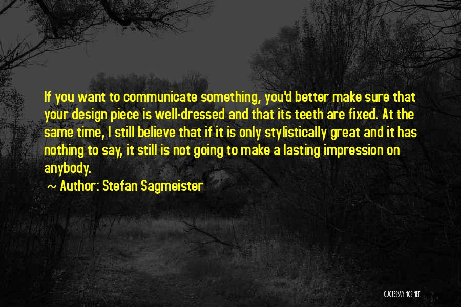 Communicate Well Quotes By Stefan Sagmeister