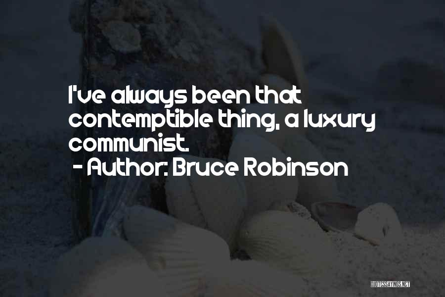 Communist Quotes By Bruce Robinson