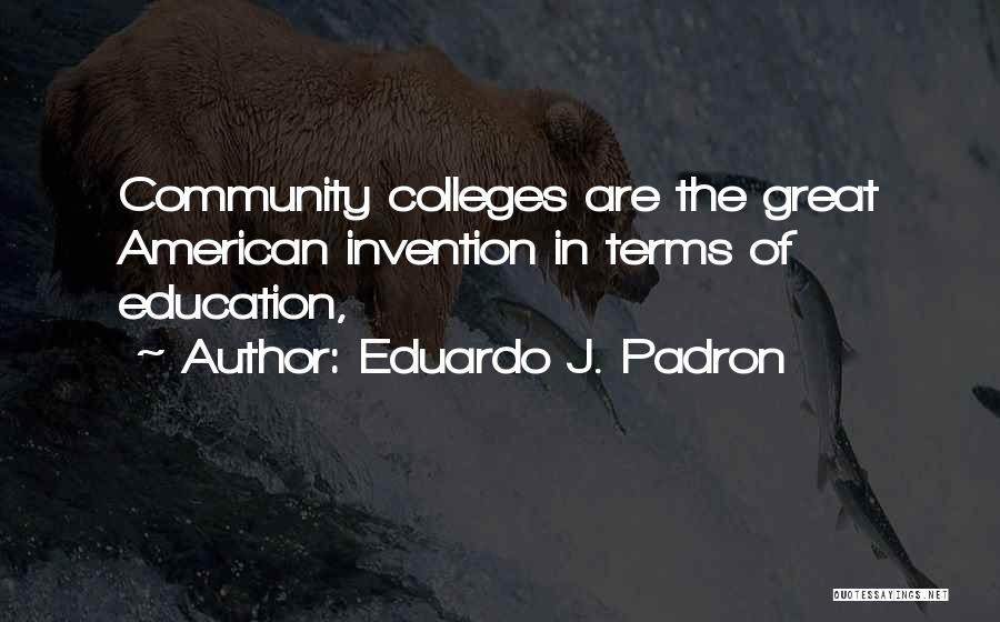 Community College Quotes By Eduardo J. Padron