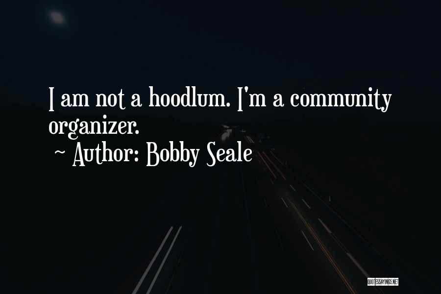 Community Organizer Quotes By Bobby Seale