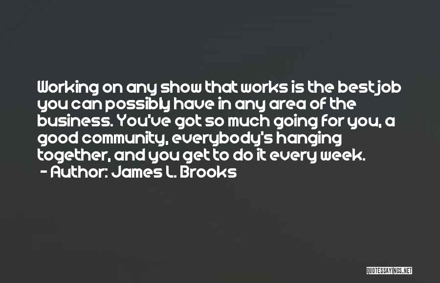 Community The Show Quotes By James L. Brooks