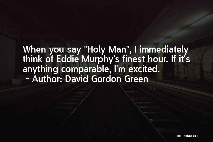 Comparable Quotes By David Gordon Green