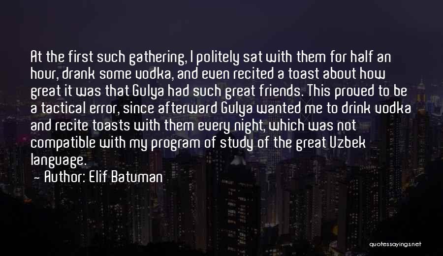 Compatible Friends Quotes By Elif Batuman