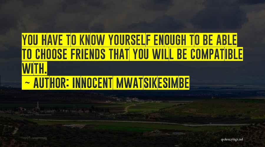 Compatible Friends Quotes By Innocent Mwatsikesimbe
