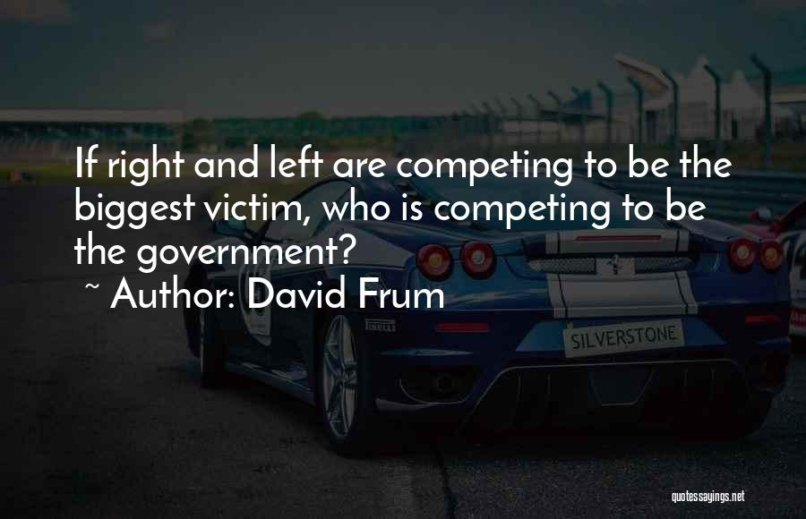 Competing With Others Quotes By David Frum