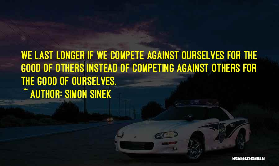 Competing With Others Quotes By Simon Sinek