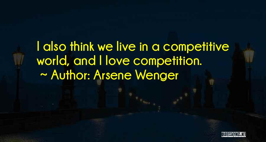 Competition In Love Quotes By Arsene Wenger
