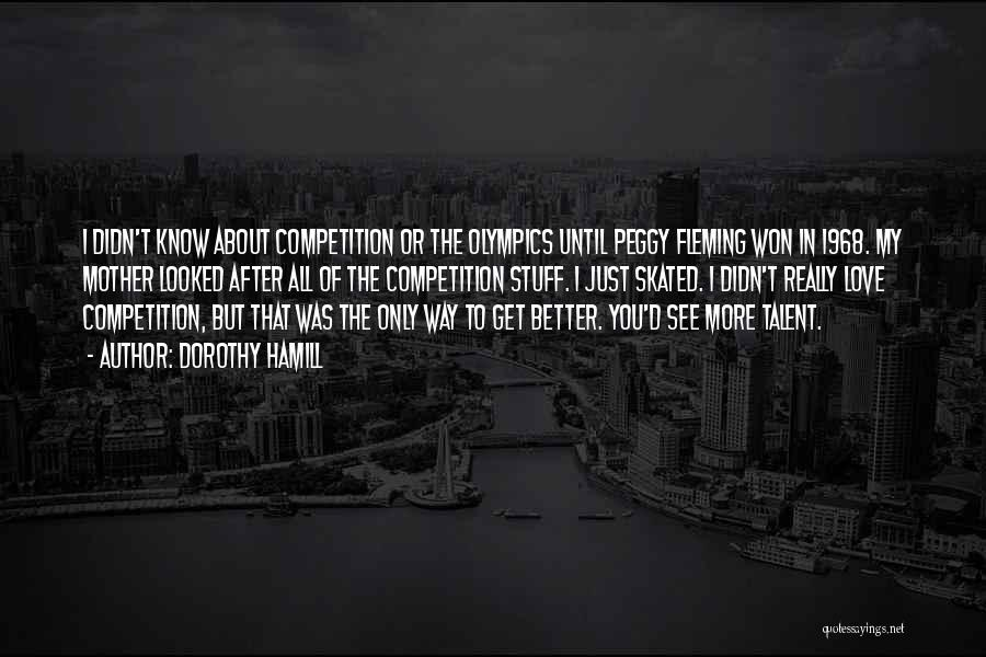 Competition In Love Quotes By Dorothy Hamill