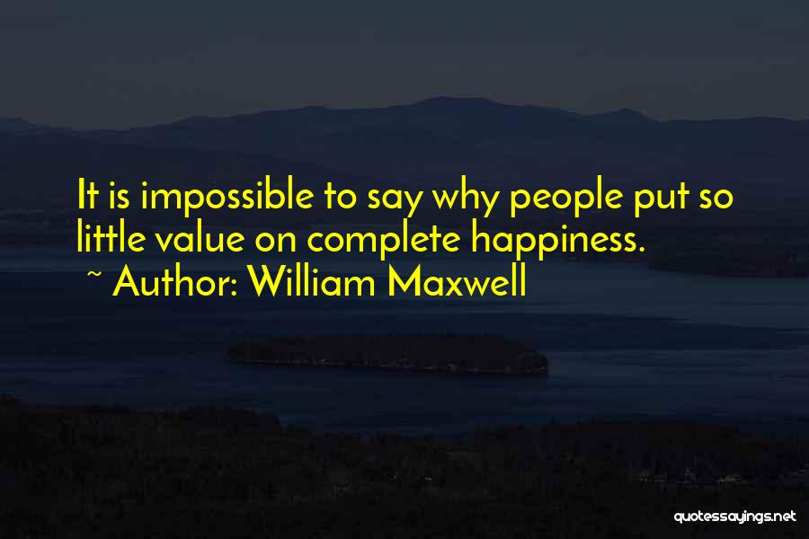 Complete Happiness Quotes By William Maxwell