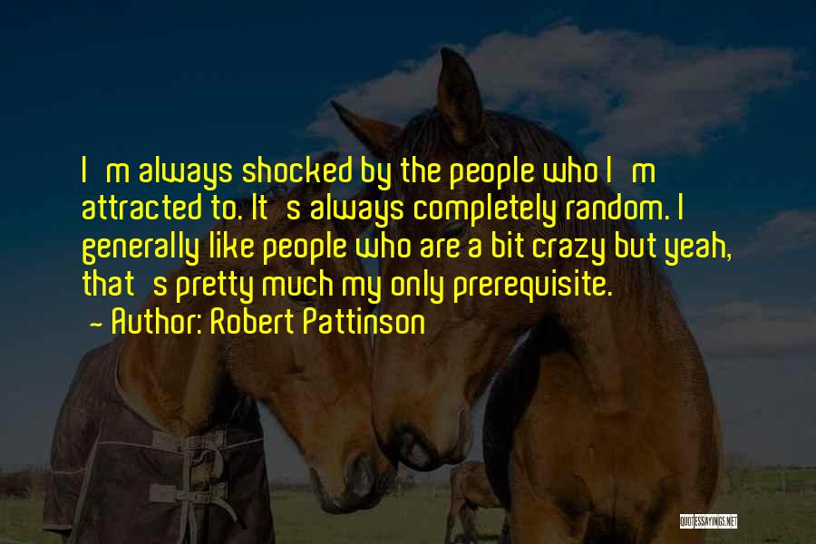 Completely Shocked Quotes By Robert Pattinson