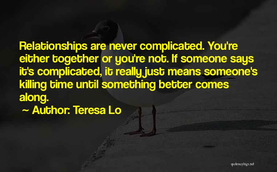 Complicated Relationships Love Quotes By Teresa Lo