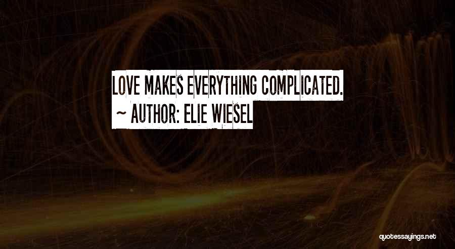 Complications In Love Quotes By Elie Wiesel