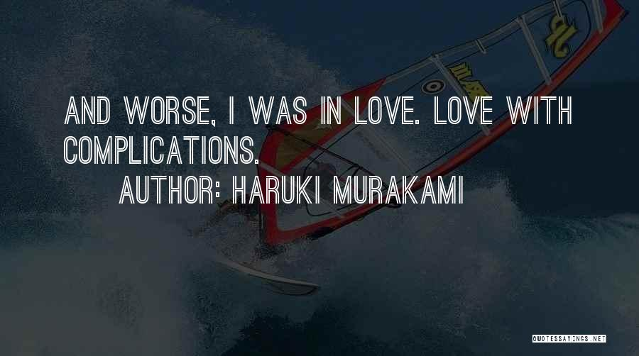 Complications In Love Quotes By Haruki Murakami