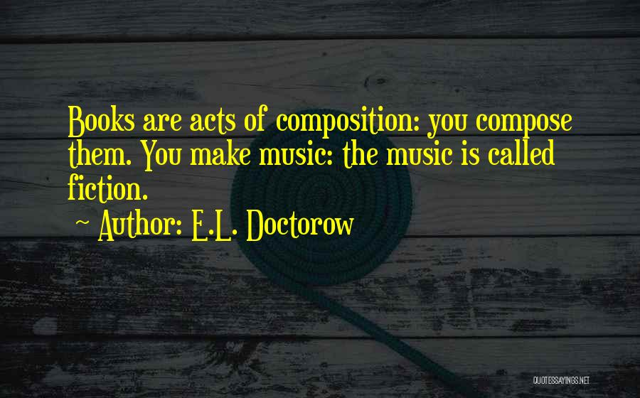 Composition Quotes By E.L. Doctorow