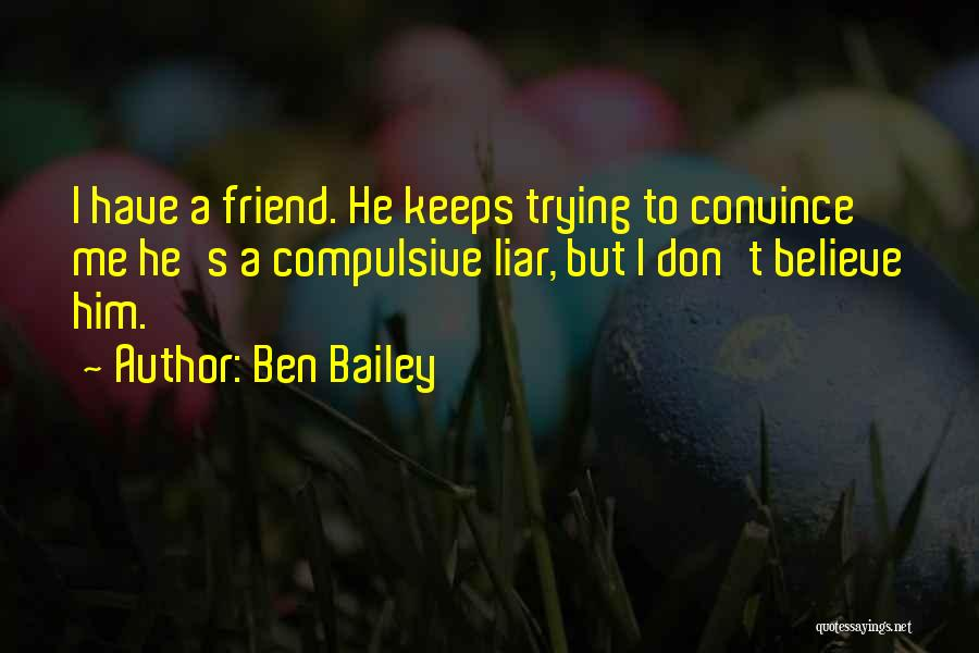 Compulsive Liars Quotes By Ben Bailey