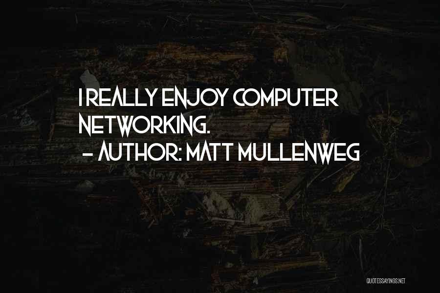 Computer Networking Quotes By Matt Mullenweg