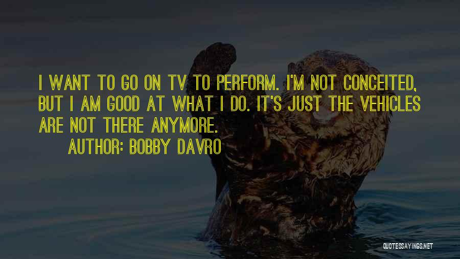 Conceited Quotes By Bobby Davro