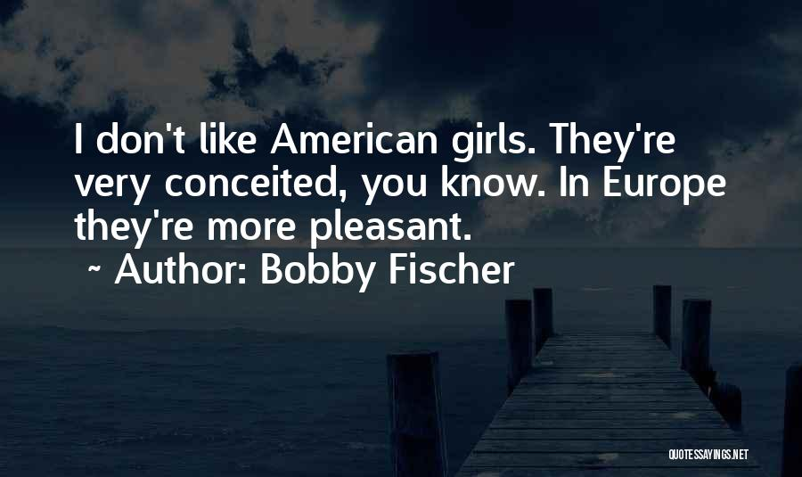 Conceited Quotes By Bobby Fischer