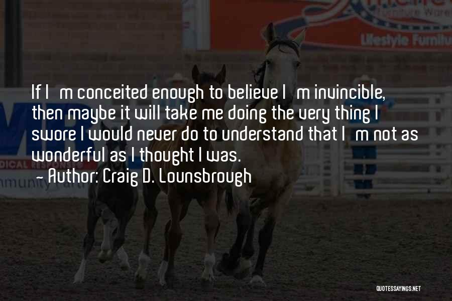 Conceited Quotes By Craig D. Lounsbrough