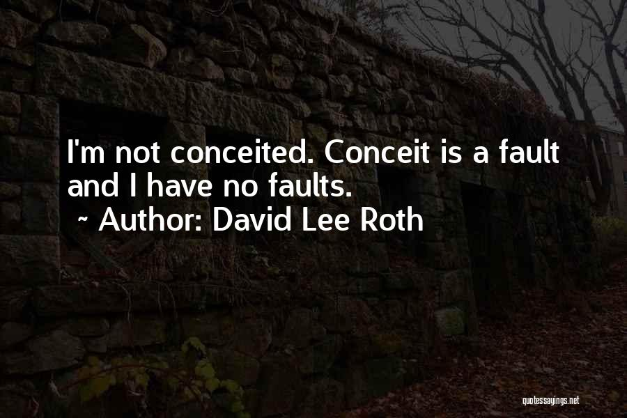 Conceited Quotes By David Lee Roth