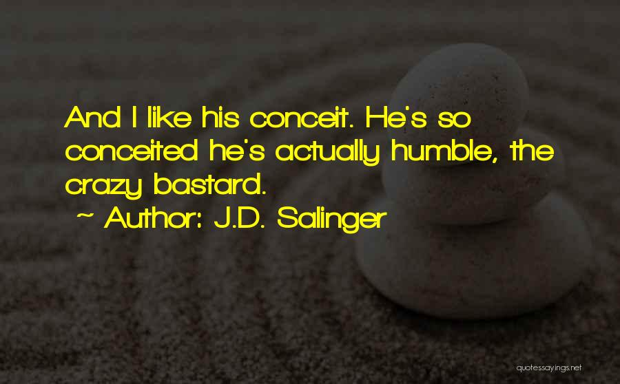 Conceited Quotes By J.D. Salinger