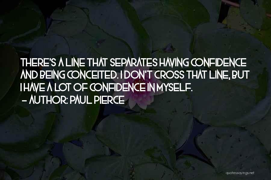 Conceited Quotes By Paul Pierce