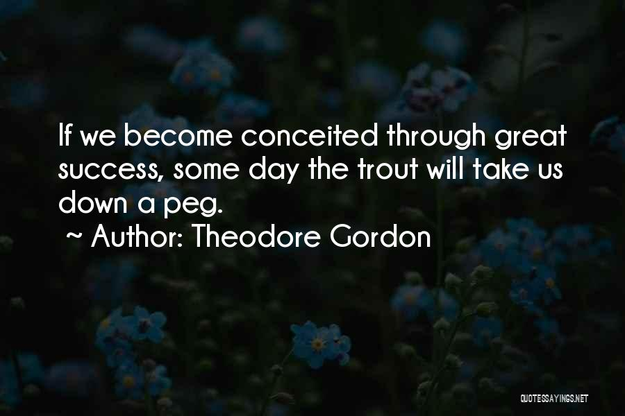 Conceited Quotes By Theodore Gordon