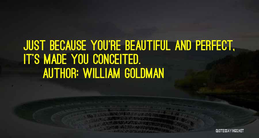 Conceited Quotes By William Goldman