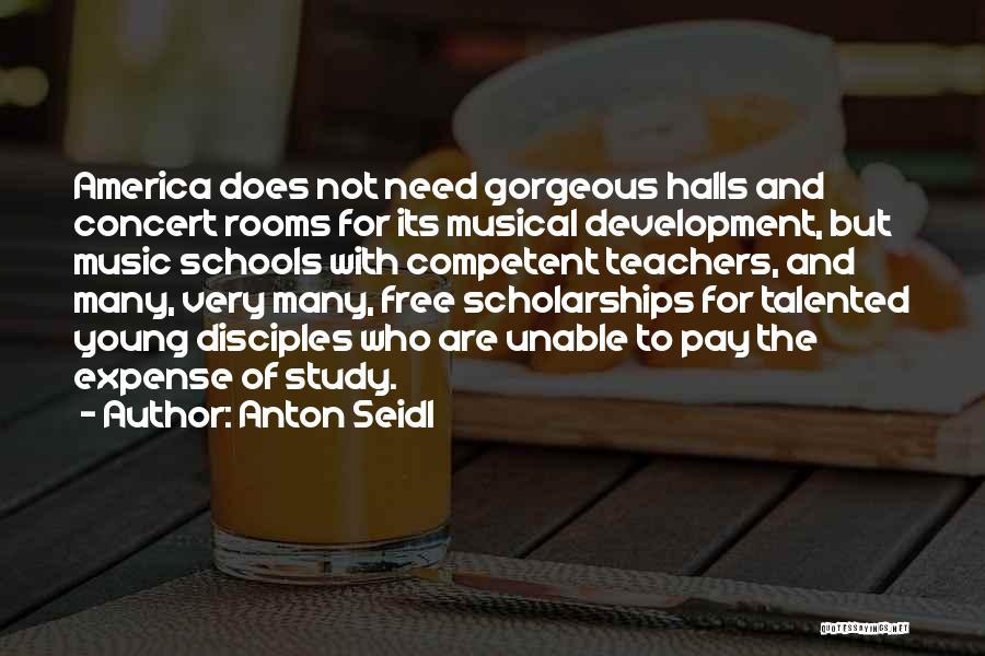 Concert Halls Quotes By Anton Seidl