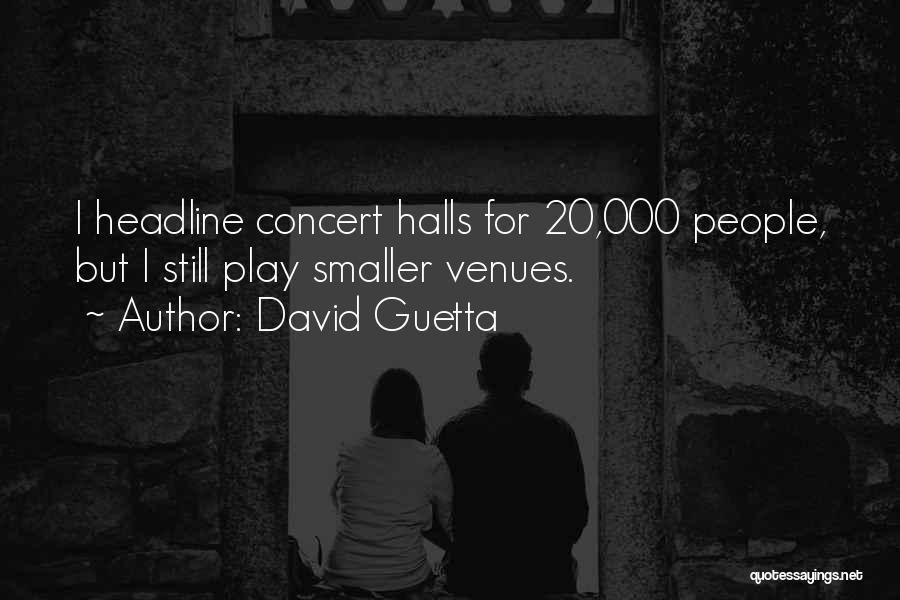 Concert Halls Quotes By David Guetta