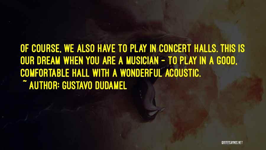 Concert Halls Quotes By Gustavo Dudamel