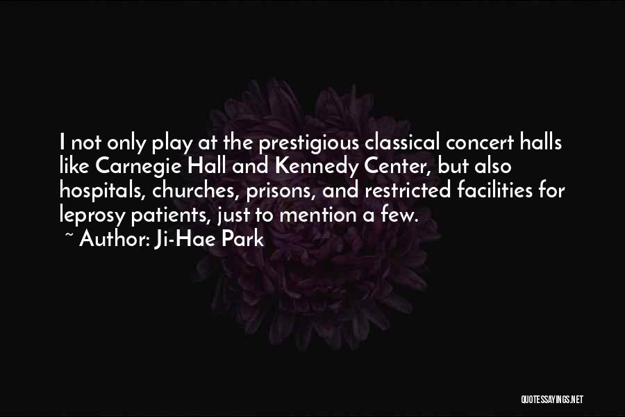 Concert Halls Quotes By Ji-Hae Park