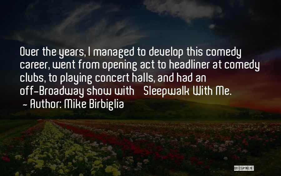 Concert Halls Quotes By Mike Birbiglia