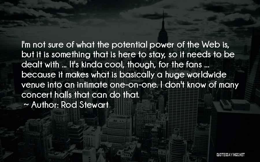 Concert Halls Quotes By Rod Stewart