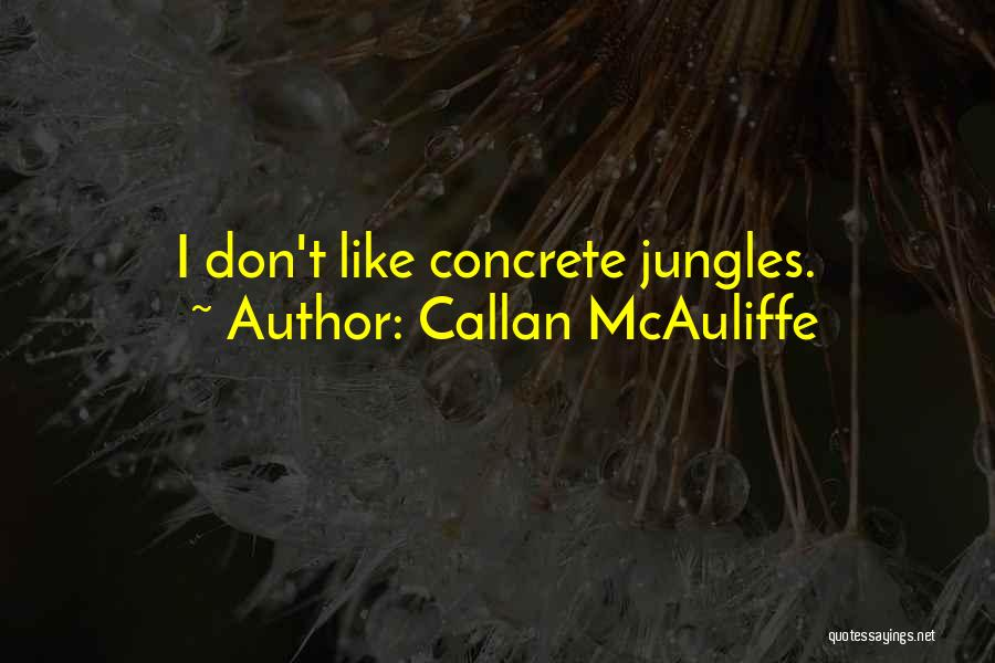 Concrete Jungles Quotes By Callan McAuliffe