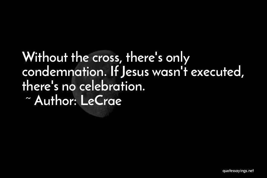 Condemnation Quotes By LeCrae