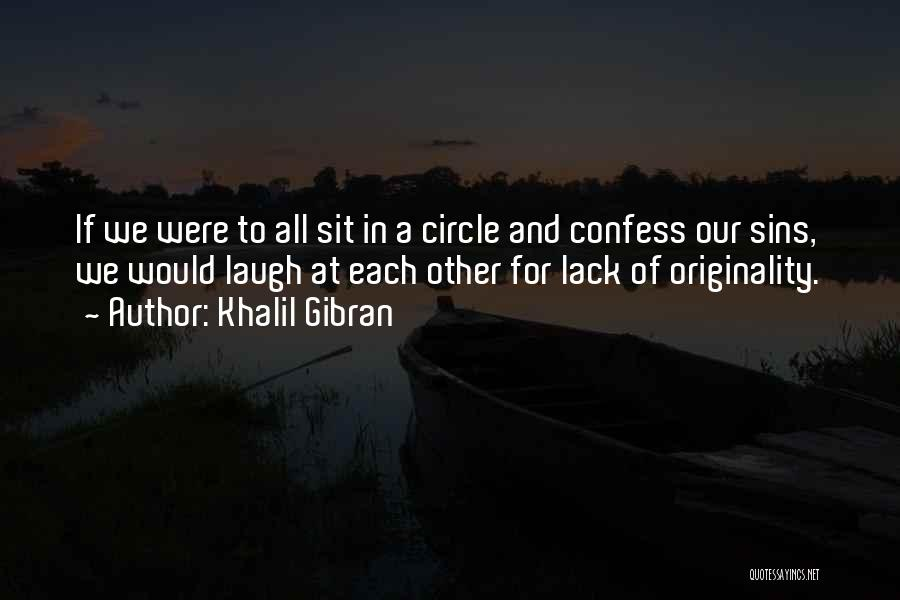 Confess Our Sins Quotes By Khalil Gibran