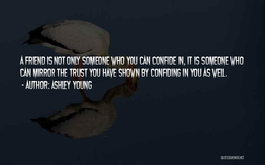 Confiding In Others Quotes By Ashley Young