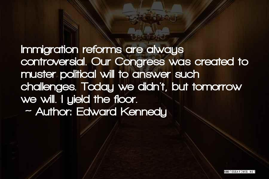 Congress Today Quotes By Edward Kennedy