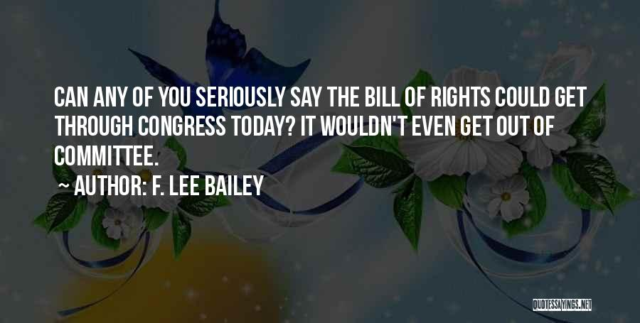 Congress Today Quotes By F. Lee Bailey