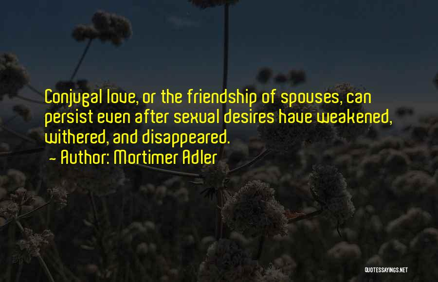 Conjugal Love Quotes By Mortimer Adler