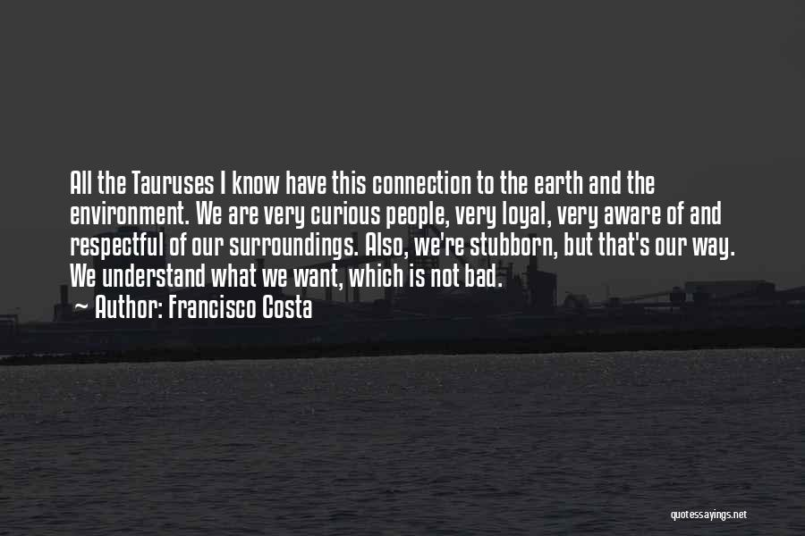 Connection To Earth Quotes By Francisco Costa
