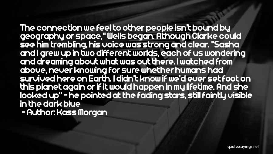 Connection To Earth Quotes By Kass Morgan